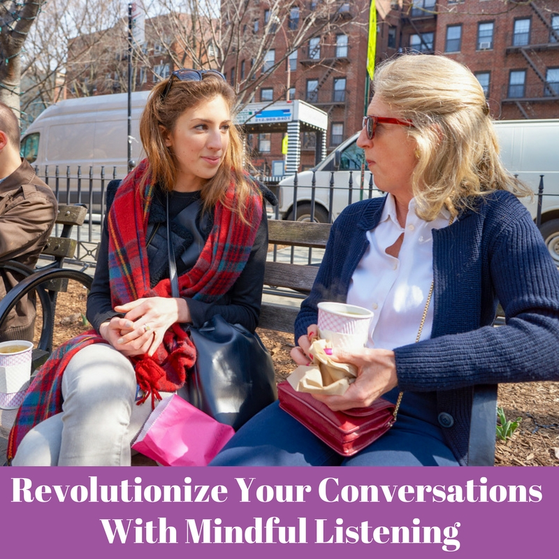 Revolutionize Your Conversations Forever With Mindful Listening